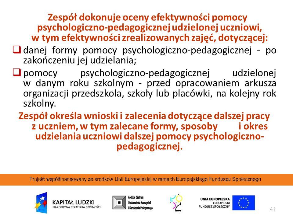 41 Zespół dokonuje oceny efektywności pomocy psychologiczno-pedagogicznej udzielonej uczniowi, w tym efektywności zrealizowanych zajęć, dotyczącej: da