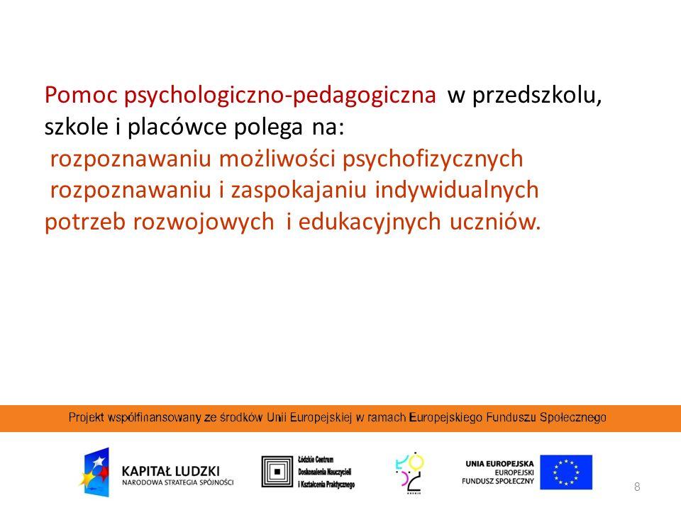 8 Pomoc psychologiczno-pedagogiczna w przedszkolu, szkole i placówce polega na: rozpoznawaniu możliwości psychofizycznych rozpoznawaniu i zaspokajaniu