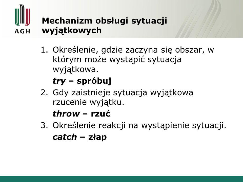 void nie_zlapano() { cout<< Nie zlapano wyjatku\n ; exit(0); } int main() { set_terminate(nie_zlapano); try { throw 1; } catch(double) {cout<< double\n ;} } Nie zlapano wyjatku