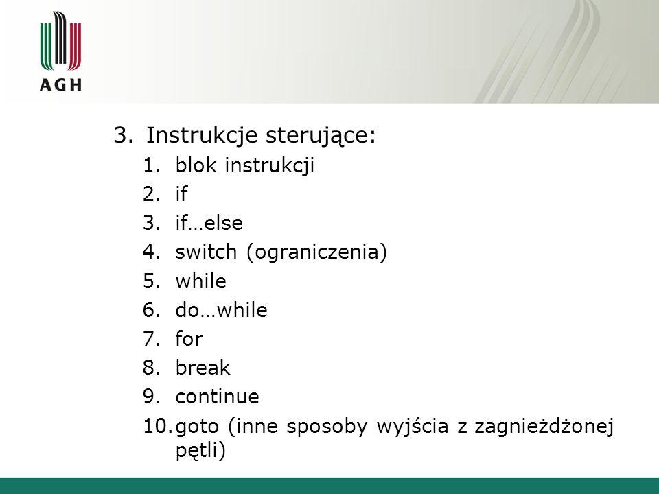 3.Instrukcje sterujące: 1.blok instrukcji 2.if 3.if…else 4.switch (ograniczenia) 5.while 6.do…while 7.for 8.break 9.continue 10.goto (inne sposoby wyjścia z zagnieżdżonej pętli)