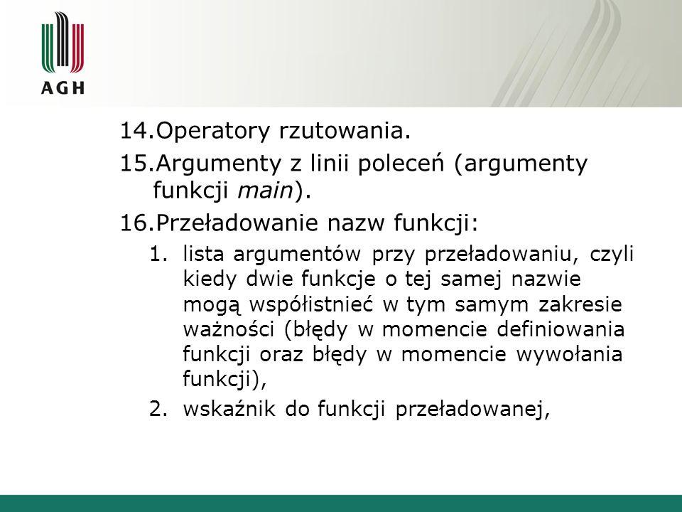 14.Operatory rzutowania. 15.Argumenty z linii poleceń (argumenty funkcji main). 16.Przeładowanie nazw funkcji: 1.lista argumentów przy przeładowaniu,