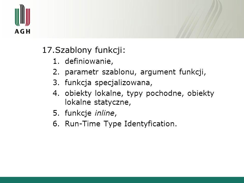 17.Szablony funkcji: 1.definiowanie, 2.parametr szablonu, argument funkcji, 3.funkcja specjalizowana, 4.obiekty lokalne, typy pochodne, obiekty lokalne statyczne, 5.funkcje inline, 6.Run-Time Type Identyfication.