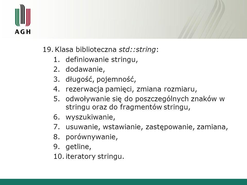 19.Klasa biblioteczna std::string: 1.definiowanie stringu, 2.dodawanie, 3.długość, pojemność, 4.rezerwacja pamięci, zmiana rozmiaru, 5.odwoływanie się