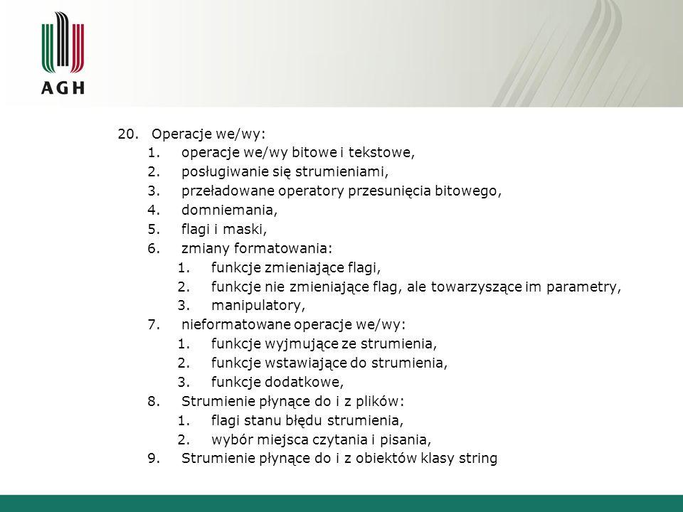 20.Operacje we/wy: 1.operacje we/wy bitowe i tekstowe, 2.posługiwanie się strumieniami, 3.przeładowane operatory przesunięcia bitowego, 4.domniemania,