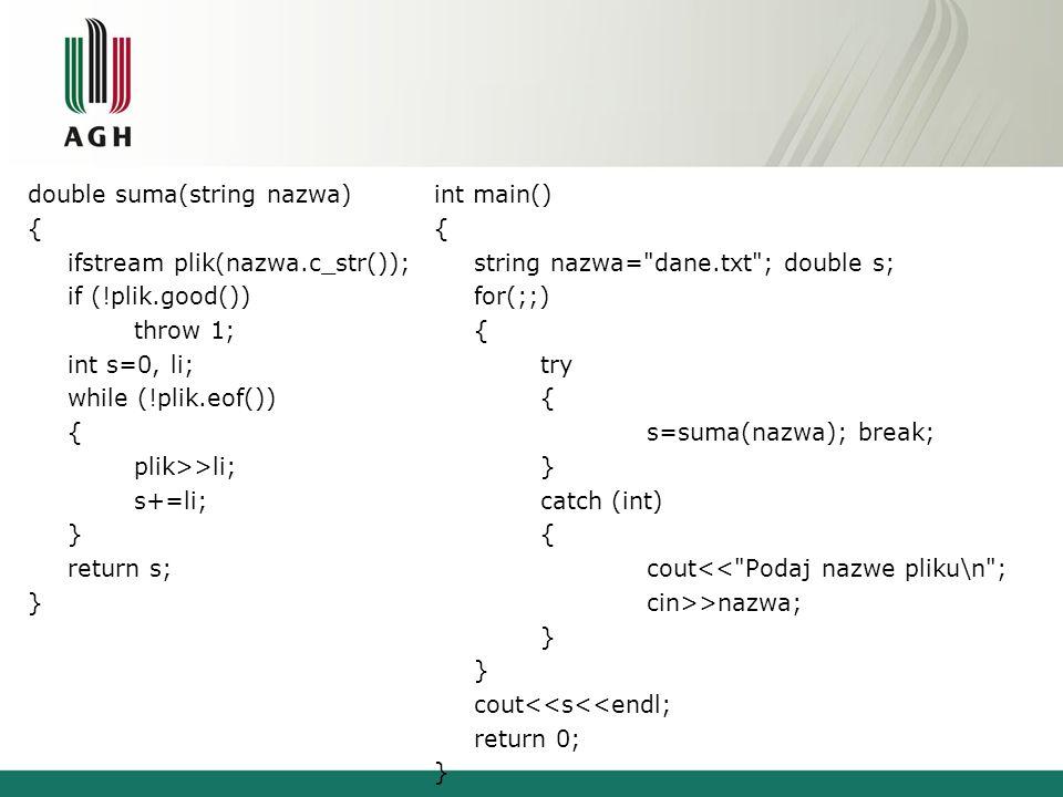 void fun() throw(int) { throw 1.0; } void niespodziewany() { cout<< Wystapil niespodziewany wyjatek ; exit(0); } int main() { set_unexpected(niespodziewany); try { fun(); } catch(int) { cout<< int\n ; } return 0; }