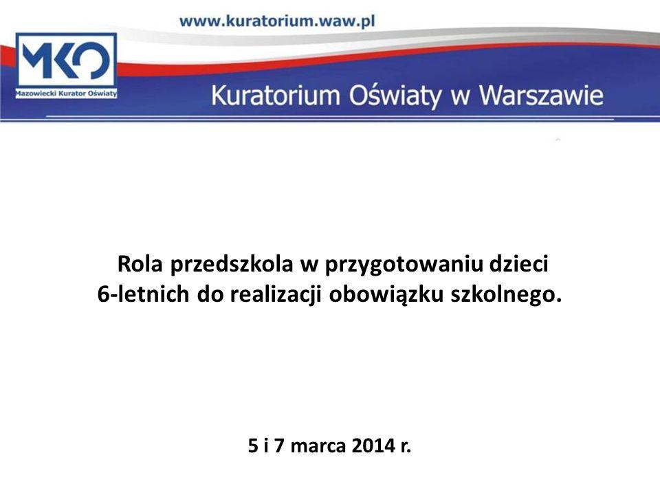 Rola przedszkola w przygotowaniu dzieci 6-letnich do realizacji obowiązku szkolnego. 5 i 7 marca 2014 r.