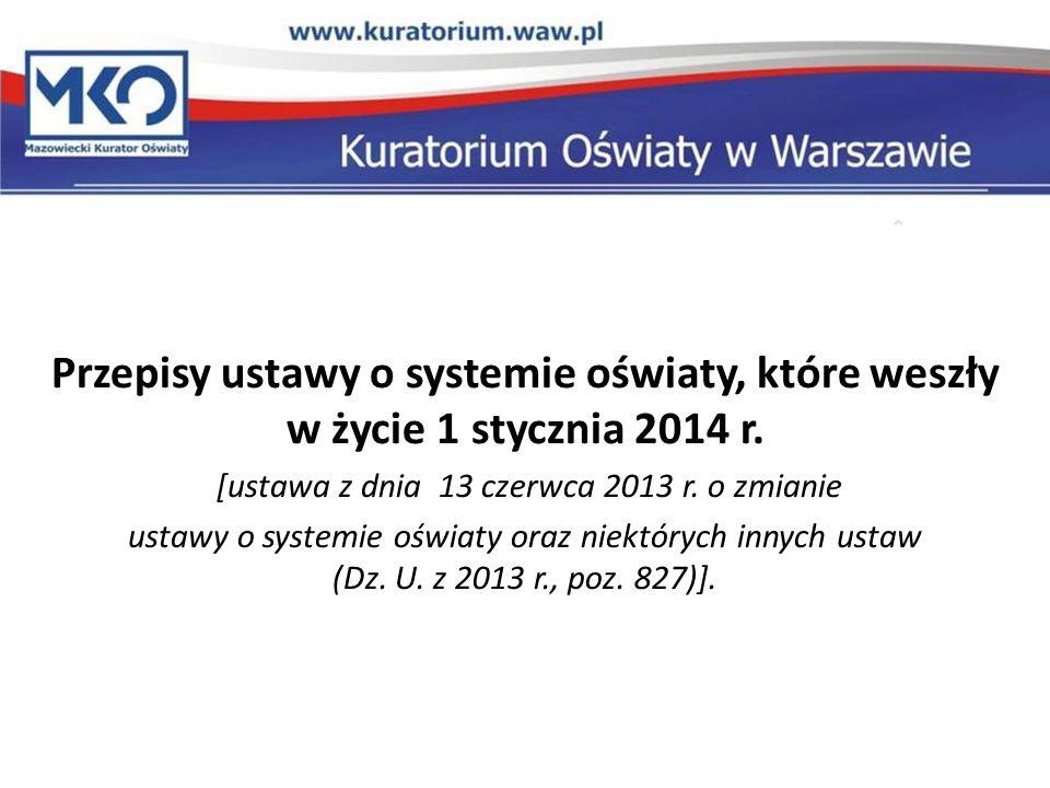 Przepisy ustawy o systemie oświaty, które weszły w życie 1 stycznia 2014 r. [ustawa z dnia 13 czerwca 2013 r. o zmianie ustawy o systemie oświaty oraz