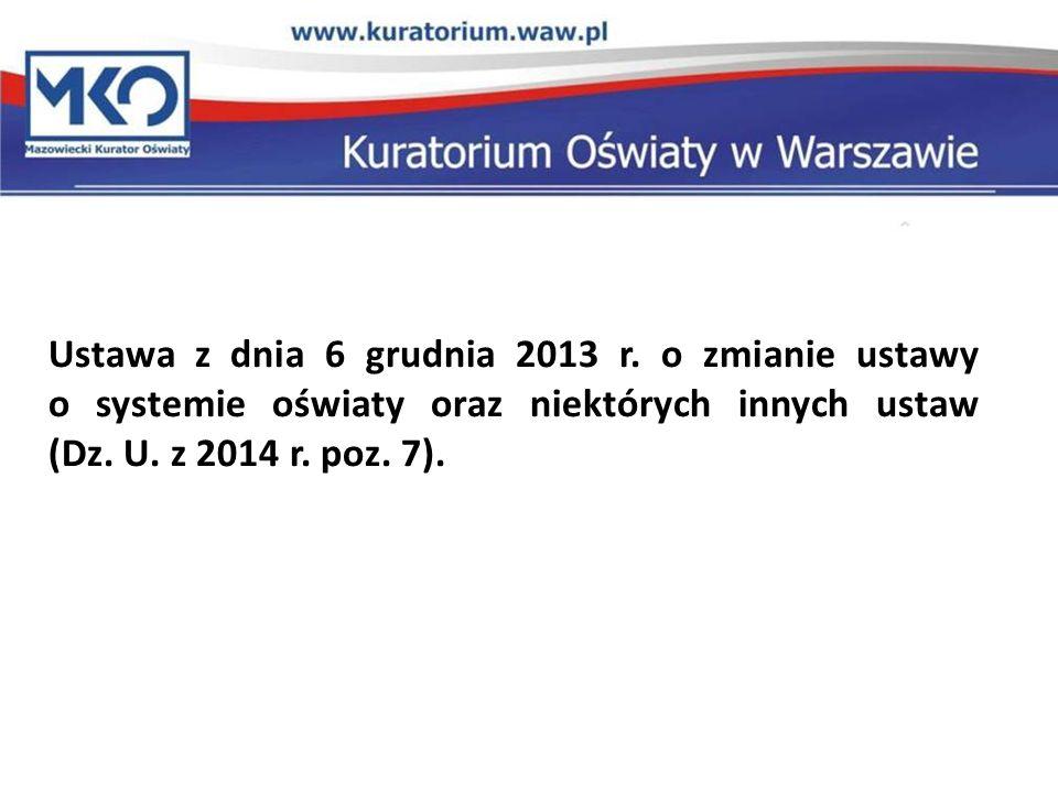 Ustawa z dnia 6 grudnia 2013 r. o zmianie ustawy o systemie oświaty oraz niektórych innych ustaw (Dz. U. z 2014 r. poz. 7).