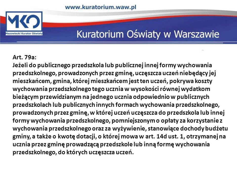 Art. 79a: Jeżeli do publicznego przedszkola lub publicznej innej formy wychowania przedszkolnego, prowadzonych przez gminę, uczęszcza uczeń niebędący