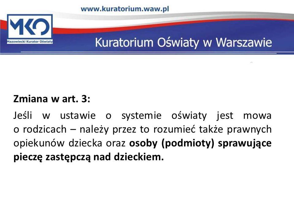 Zmiana w art. 3: Jeśli w ustawie o systemie oświaty jest mowa o rodzicach – należy przez to rozumieć także prawnych opiekunów dziecka oraz osoby (podm