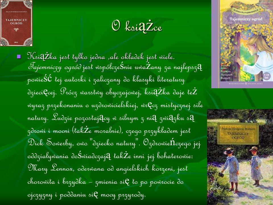 Pierwsze wydanie oryginału Tytuł oryginalny :,,The Secret Garden Pierwsze wydanie ksi ąż ki zostało napisane w j ę zyku Angielskim.
