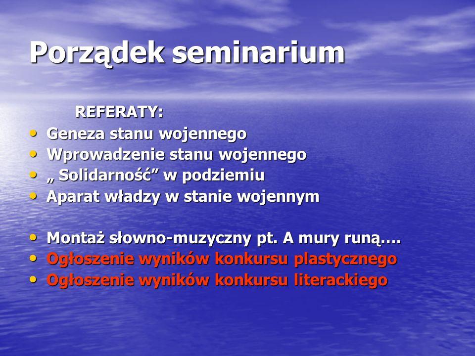 Porządek seminarium REFERATY: REFERATY: Geneza stanu wojennego Geneza stanu wojennego Wprowadzenie stanu wojennego Wprowadzenie stanu wojennego Solida