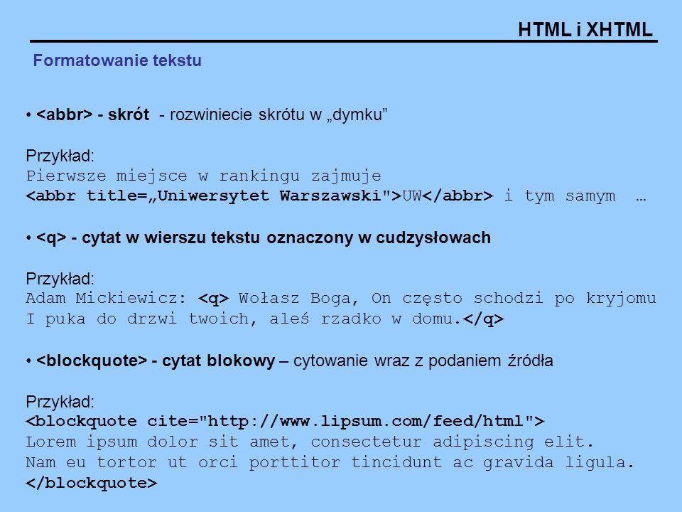 HTML i XHTML Formatowanie tekstu - skrót - rozwiniecie skrótu w dymku Przykład: Pierwsze miejsce w rankingu zajmuje UW i tym samym … - cytat w wierszu