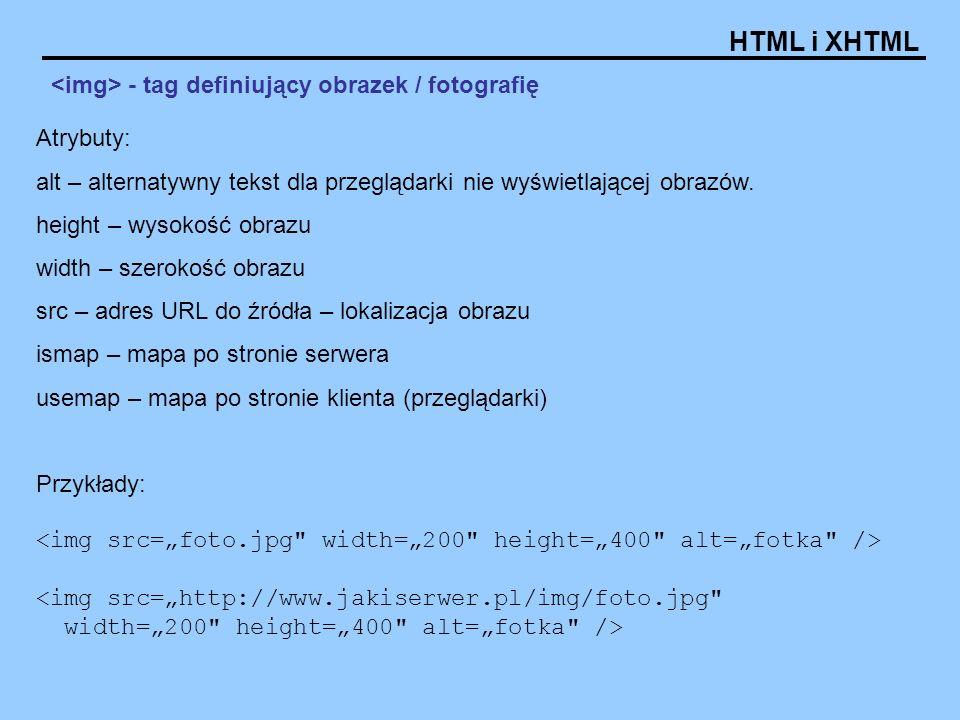 HTML i XHTML - tag definiujący obrazek / fotografię Atrybuty: alt – alternatywny tekst dla przeglądarki nie wyświetlającej obrazów. height – wysokość