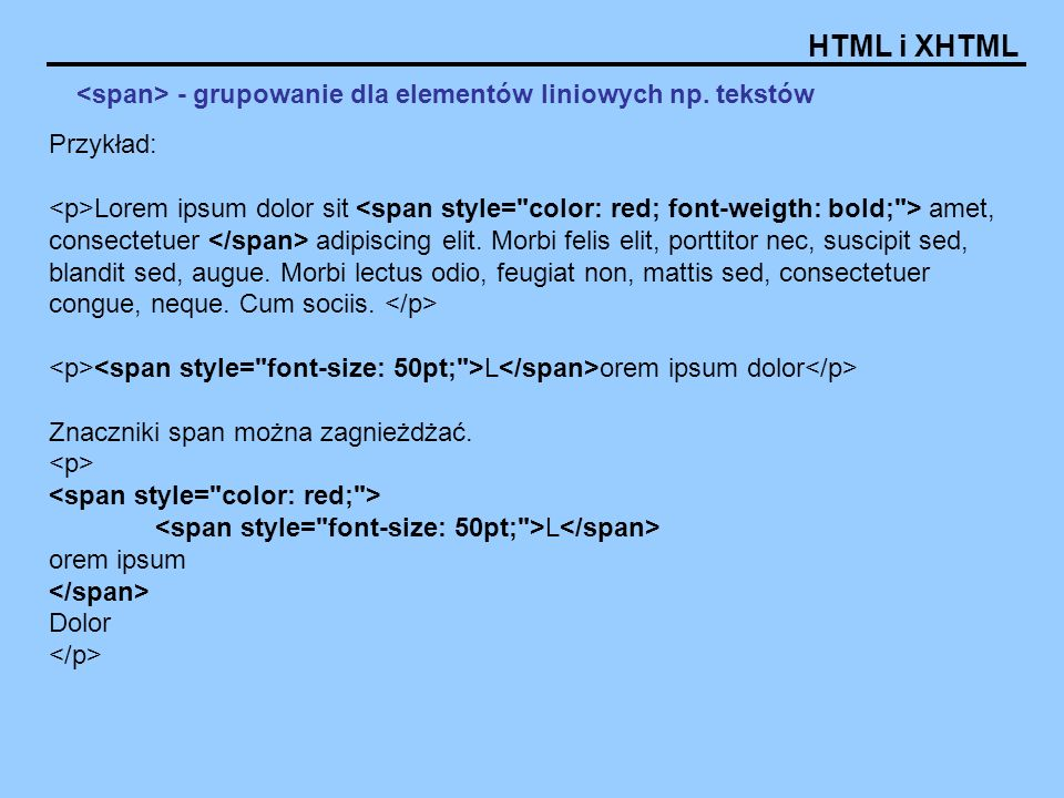 HTML i XHTML - grupowanie dla elementów liniowych np. tekstów Przykład: Lorem ipsum dolor sit amet, consectetuer adipiscing elit. Morbi felis elit, po