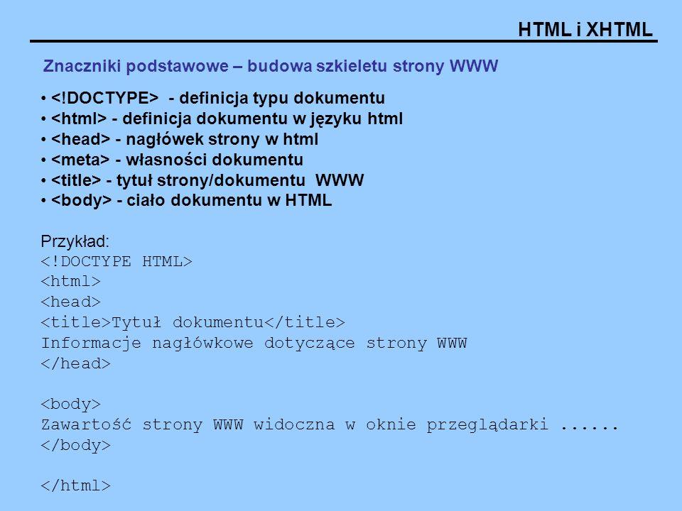 HTML i XHTML Znaczniki podstawowe – budowa szkieletu strony WWW - definicja typu dokumentu - definicja dokumentu w języku html - nagłówek strony w htm