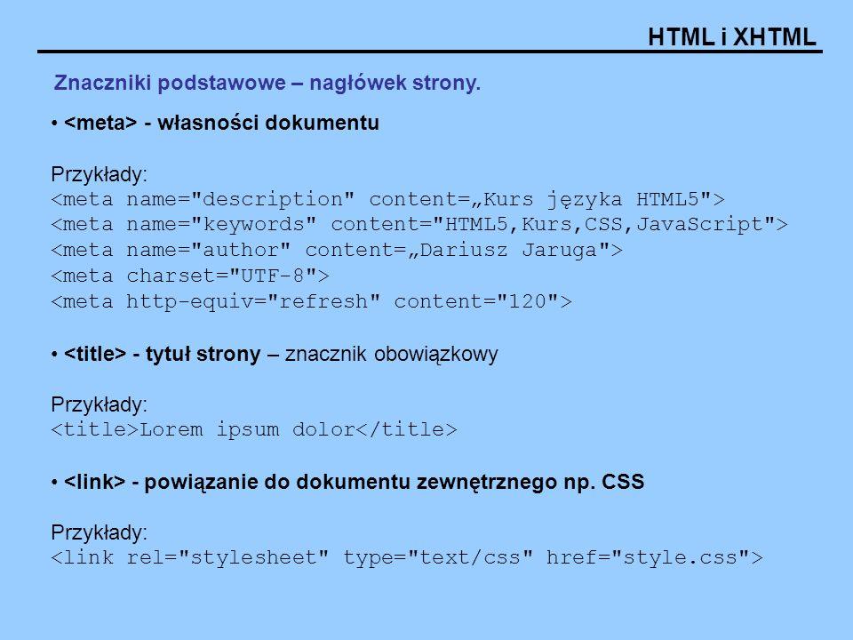 HTML i XHTML Znaczniki podstawowe – nagłówek strony. - własności dokumentu Przykłady: - tytuł strony – znacznik obowiązkowy Przykłady: Lorem ipsum dol