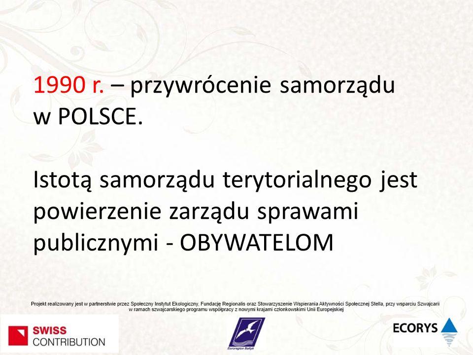 1990 r. – przywrócenie samorządu w POLSCE. Istotą samorządu terytorialnego jest powierzenie zarządu sprawami publicznymi - OBYWATELOM