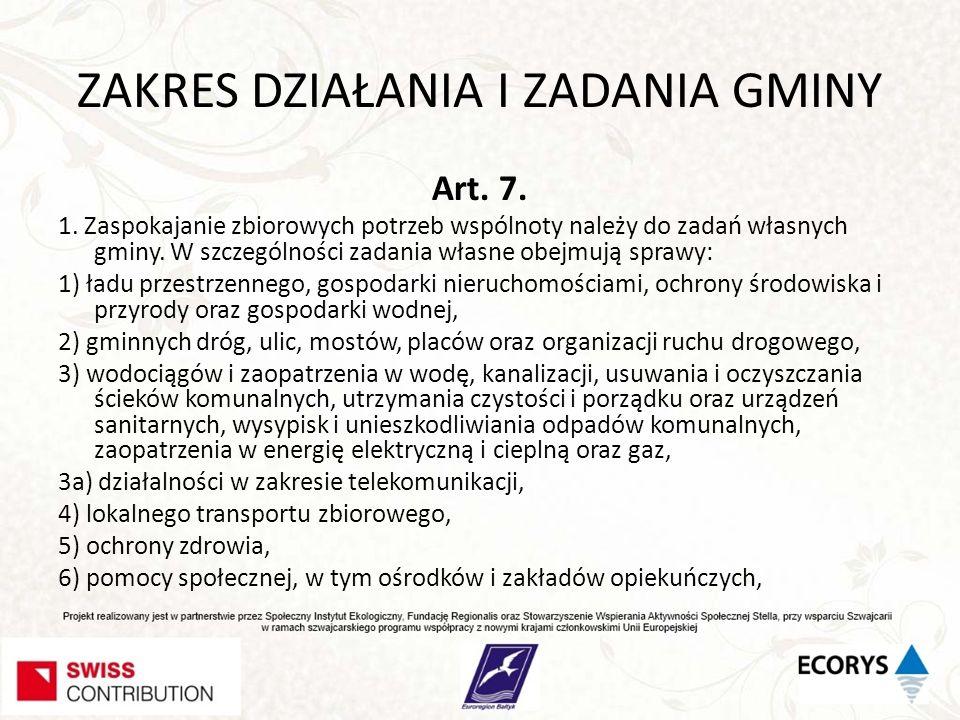 ZAKRES DZIAŁANIA I ZADANIA GMINY Art. 7. 1. Zaspokajanie zbiorowych potrzeb wspólnoty należy do zadań własnych gminy. W szczególności zadania własne o