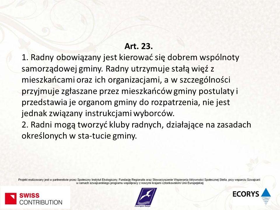 Art.23. 1. Radny obowiązany jest kierować się dobrem wspólnoty samorządowej gminy.