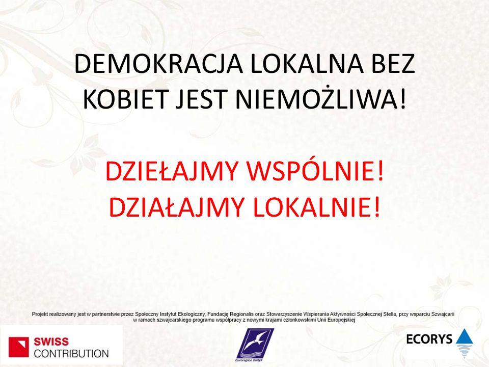 DEMOKRACJA LOKALNA BEZ KOBIET JEST NIEMOŻLIWA! DZIEŁAJMY WSPÓLNIE! DZIAŁAJMY LOKALNIE!
