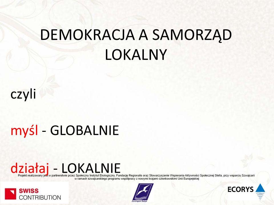 DEMOKRACJA A SAMORZĄD LOKALNY czyli myśl - GLOBALNIE działaj - LOKALNIE