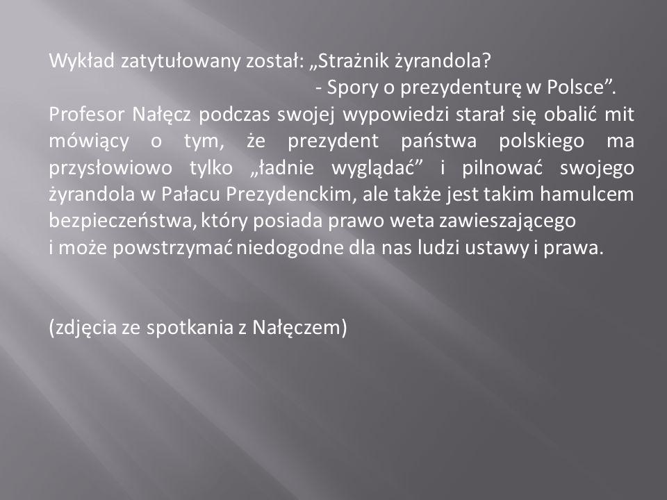 Wykład zatytułowany został: Strażnik żyrandola. - Spory o prezydenturę w Polsce.