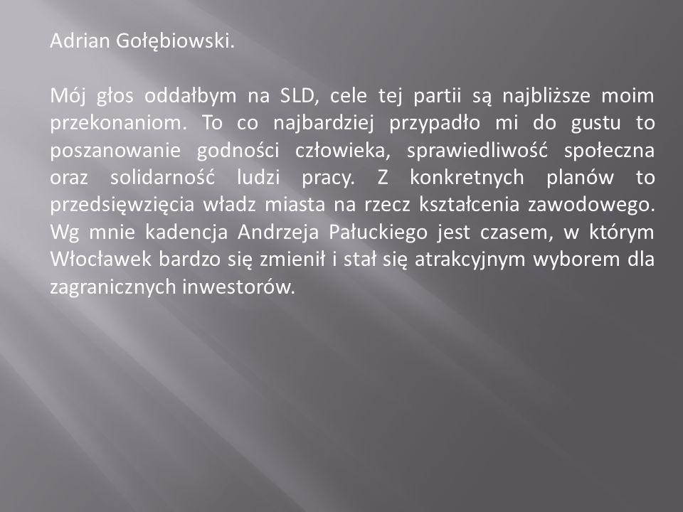 Adrian Gołębiowski. Mój głos oddałbym na SLD, cele tej partii są najbliższe moim przekonaniom.