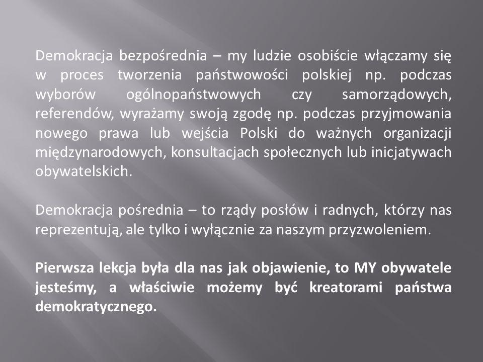 Demokracja bezpośrednia – my ludzie osobiście włączamy się w proces tworzenia państwowości polskiej np.