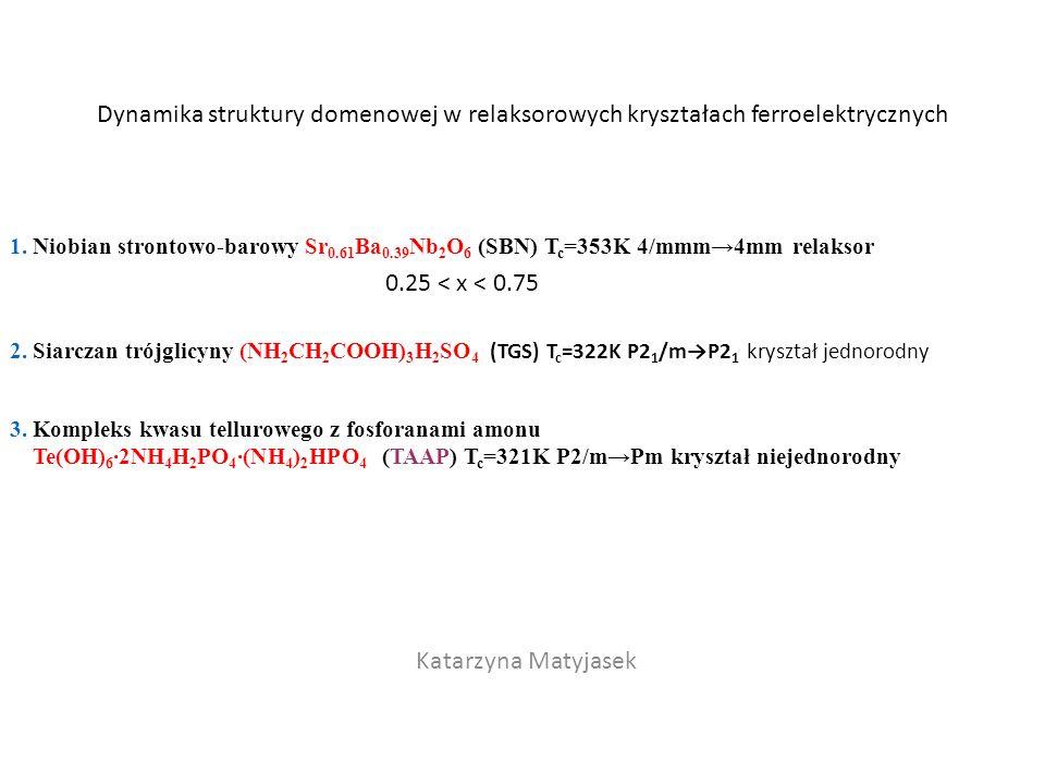 Dynamika struktury domenowej w relaksorowych kryształach ferroelektrycznych Katarzyna Matyjasek 2. Siarczan trójglicyny (NH 2 CH 2 COOH) 3 H 2 SO 4 (T