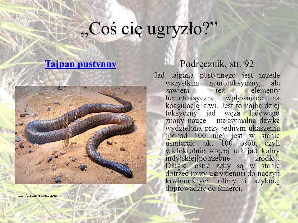 Coś cię ugryzło? Tajpan pustynnyPodręcznik, str. 92 Jad tajpana pustynnego jest przede wszystkim neurotoksyczny, ale zawiera też elementy hemotoksyczn