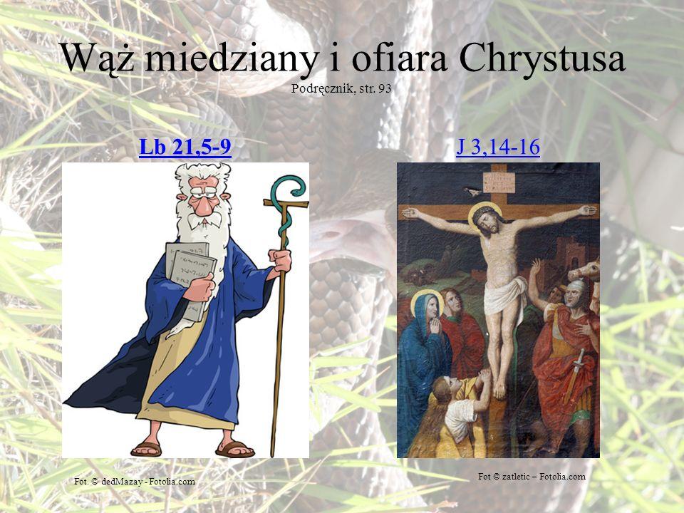 Wąż miedziany i ofiara Chrystusa Podręcznik, str. 93 Lb 21,5-9J 3,14-16 Fot. © dedMazay - Fotolia.com Fot © zatletic – Fotolia.com