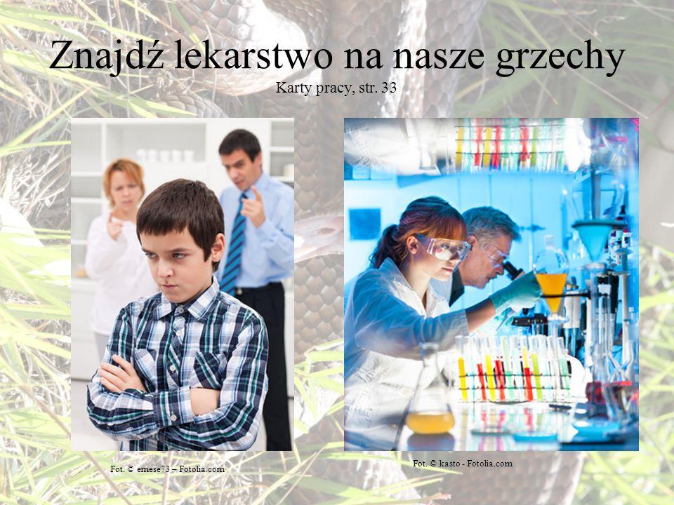 Znajdź lekarstwo na nasze grzechy Karty pracy, str. 33 Fot. © emese73 – Fotolia.com Fot. © kasto - Fotolia.com