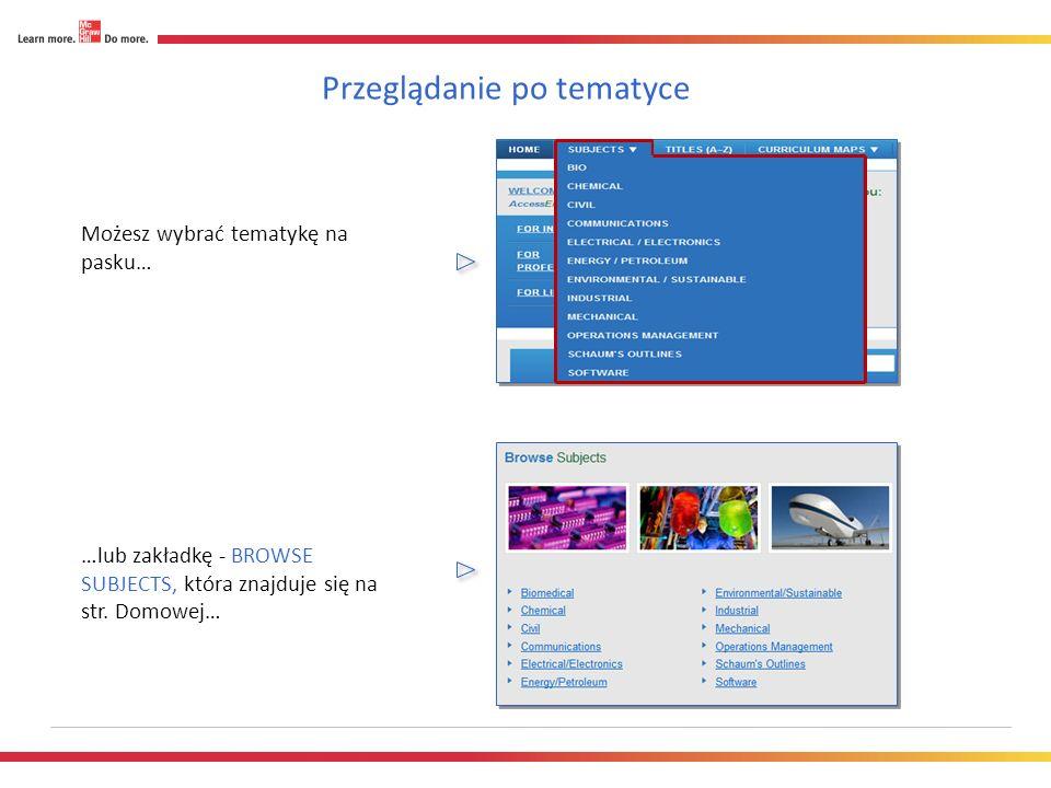 Przeglądanie po tematyce Możesz wybrać tematykę na pasku… …lub zakładkę - BROWSE SUBJECTS, która znajduje się na str.