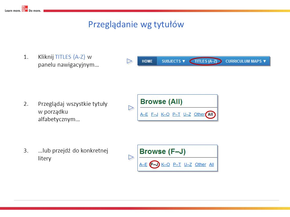 Przeglądanie wg tytułów 1.Kliknij TITLES (A-Z) w panelu nawigacyjnym… 2.Przeglądaj wszystkie tytuły w porządku alfabetycznym… 3.…lub przejdź do konkretnej litery