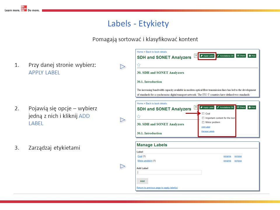 Labels - Etykiety Pomagają sortować i klasyfikować kontent 1.Przy danej stronie wybierz: APPLY LABEL 2.Pojawią się opcje – wybierz jedną z nich i kliknij ADD LABEL 3.Zarządzaj etykietami