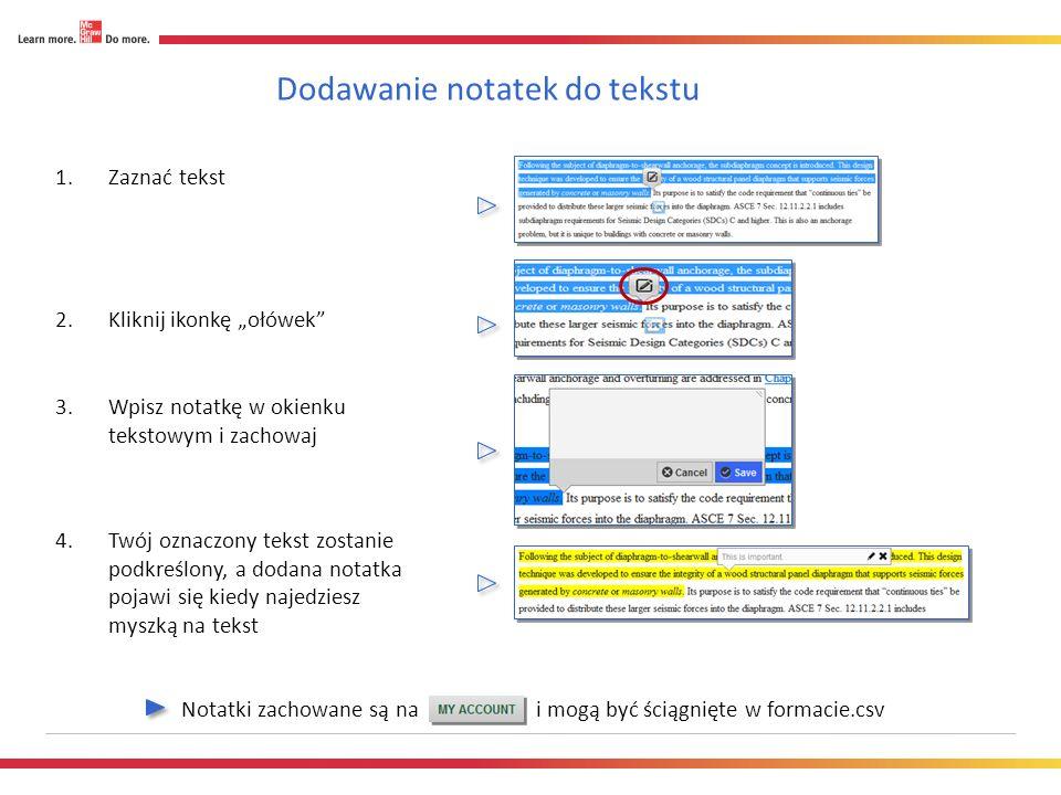 Dodawanie notatek do tekstu Notatki zachowane są na i mogą być ściągnięte w formacie.csv 1.Zaznać tekst 2.Kliknij ikonkę ołówek 3.Wpisz notatkę w okienku tekstowym i zachowaj 4.Twój oznaczony tekst zostanie podkreślony, a dodana notatka pojawi się kiedy najedziesz myszką na tekst
