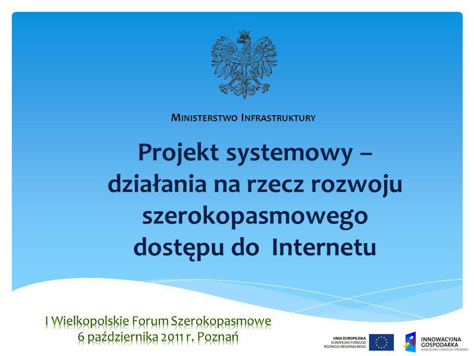 Projekt systemowy – działania na rzecz rozwoju szerokopasmowego dostępu do Internetu M INISTERSTWO I NFRASTRUKTURY
