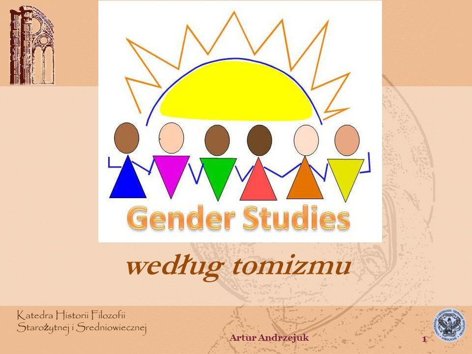 SEX Płeć biologiczna (dymorfizm płciowy) – suma cech fizycznych i zachowań wynikających z odmiennych funkcji i ról obu płci w procesie rozmnażania płciowego GENDER Płeć kulturowa, płeć psychiczna, płeć społeczna, płeć społeczno-kulturowa, tożsamość płciowa – suma cech osobowości, zachowań, stereotypów i ról przyjmowanych przez kobiety i mężczyzn w ramach danej kultury w drodze socjalizacji, nie wynikających bezpośrednio z biologicznych różnic w budowie ciała Artur Andrzejuk 2