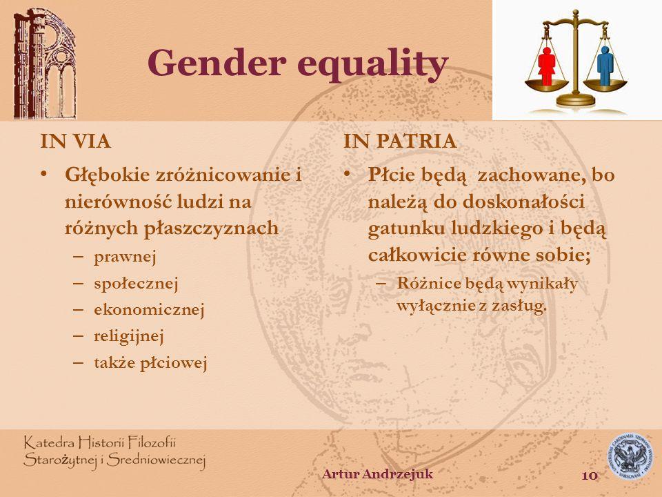Gender equality IN VIA Głębokie zróżnicowanie i nierówność ludzi na różnych płaszczyznach – prawnej – społecznej – ekonomicznej – religijnej – także p
