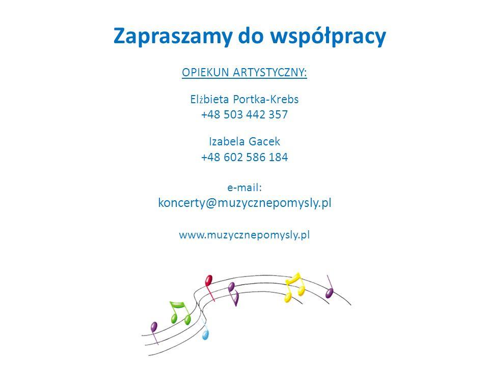 Zapraszamy do współpracy OPIEKUN ARTYSTYCZNY: El ż bieta Portka-Krebs +48 503 442 357 Izabela Gacek +48 602 586 184 e-mail: koncerty@muzycznepomysly.p