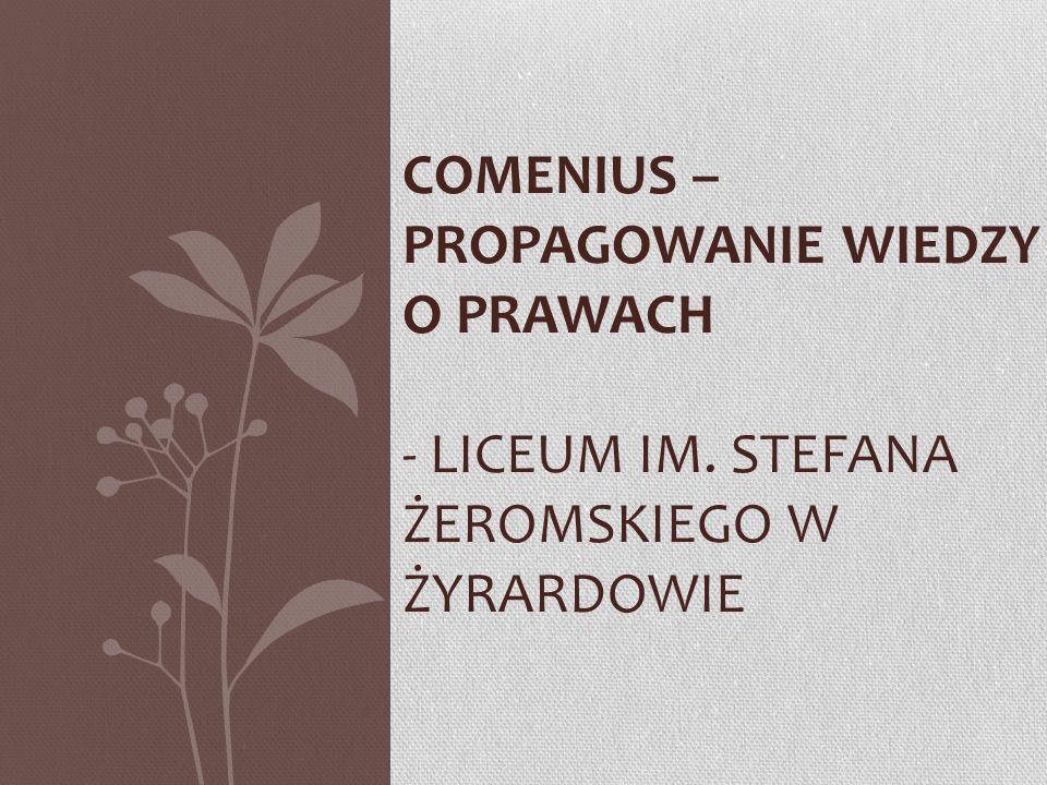 COMENIUS – PROPAGOWANIE WIEDZY O PRAWACH - LICEUM IM. STEFANA ŻEROMSKIEGO W ŻYRARDOWIE