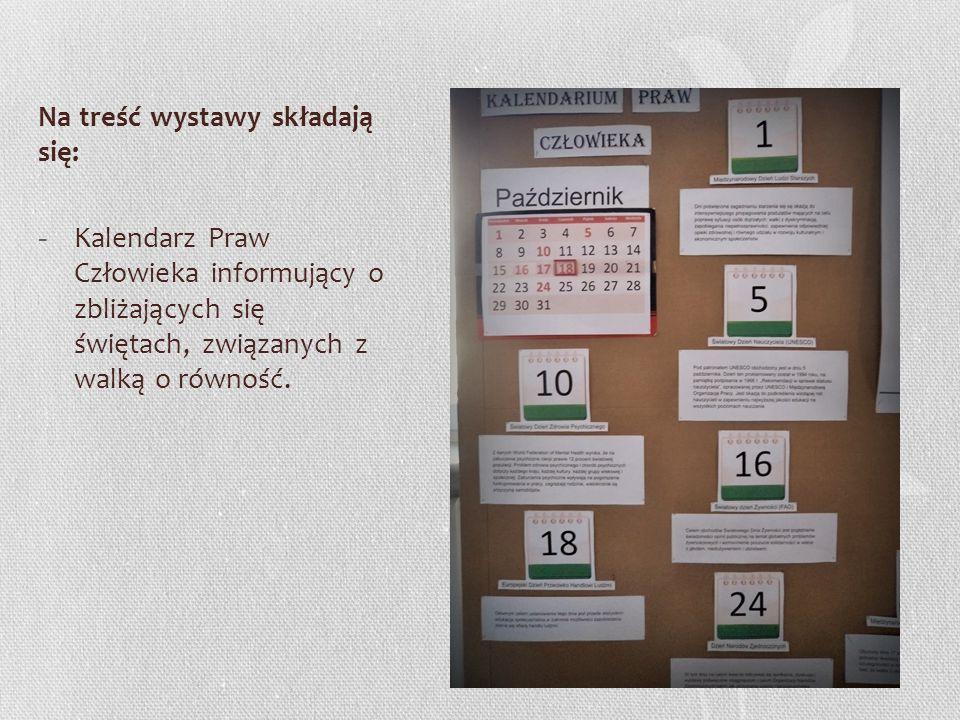 Na treść wystawy składają się: - Kalendarz Praw Człowieka informujący o zbliżających się świętach, związanych z walką o równość.