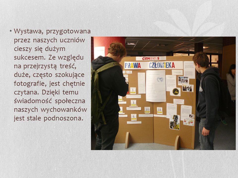 Wystawa, przygotowana przez naszych uczniów cieszy się dużym sukcesem. Ze względu na przejrzystą treść, duże, często szokujące fotografie, jest chętni