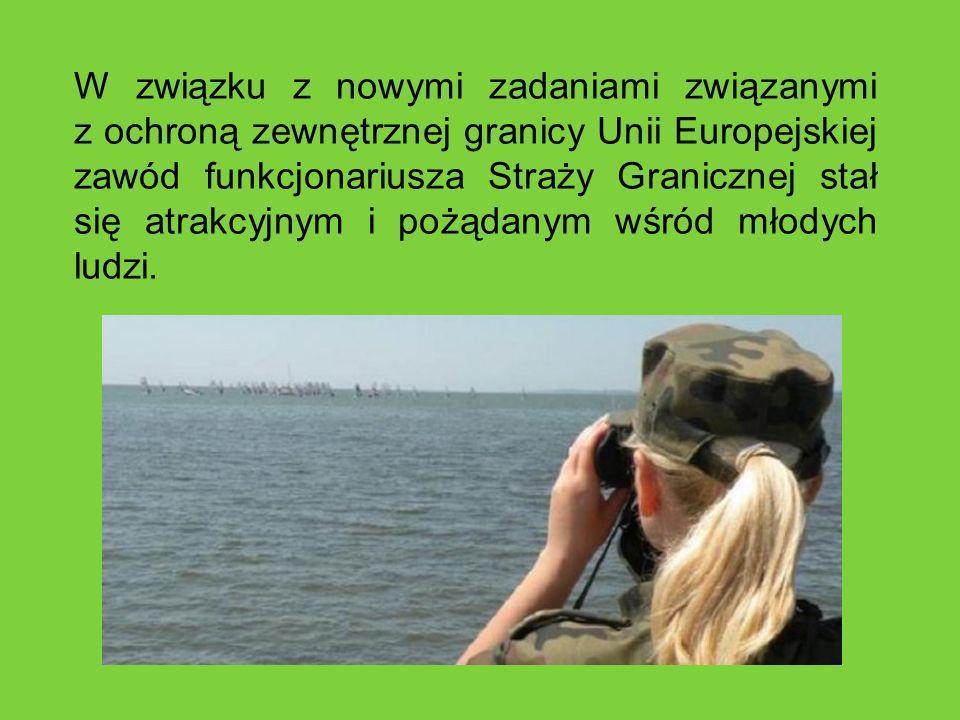 W związku z nowymi zadaniami związanymi z ochroną zewnętrznej granicy Unii Europejskiej zawód funkcjonariusza Straży Granicznej stał się atrakcyjnym i pożądanym wśród młodych ludzi.