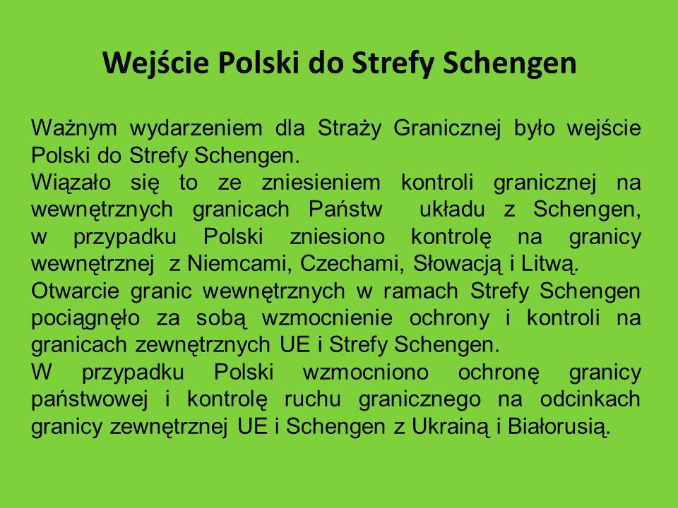 Wejście Polski do Strefy Schengen Ważnym wydarzeniem dla Straży Granicznej było wejście Polski do Strefy Schengen. Wiązało się to ze zniesieniem kontr