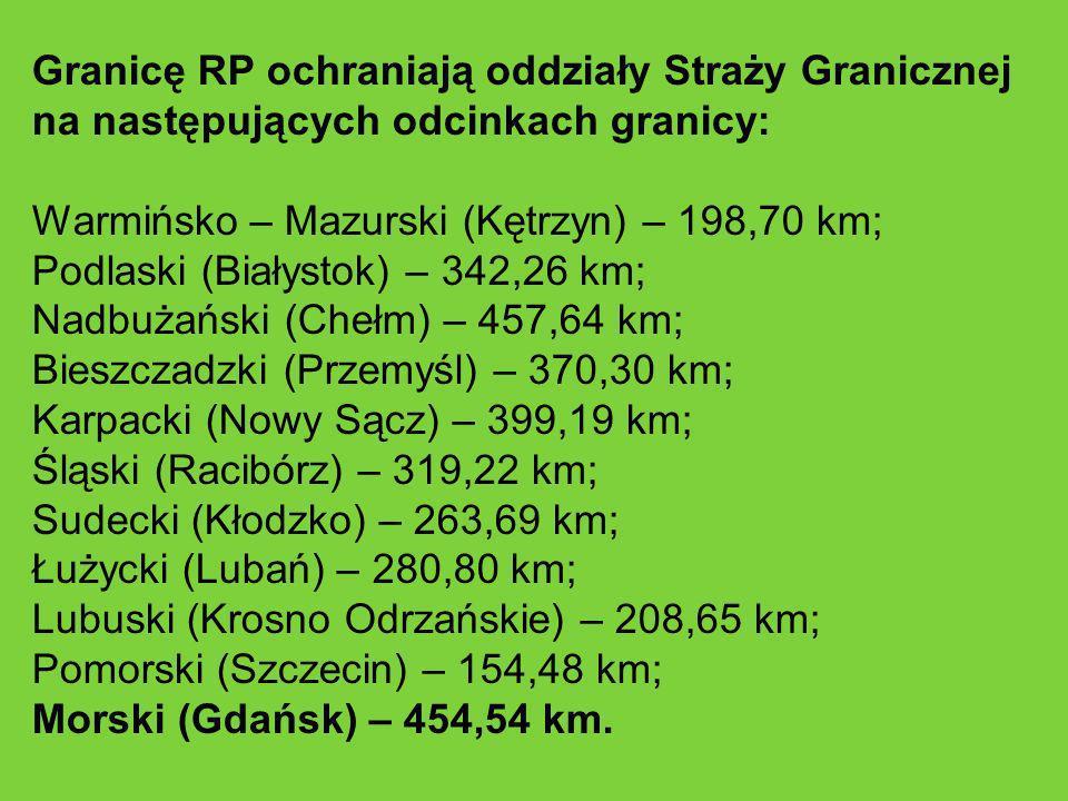 Granicę RP ochraniają oddziały Straży Granicznej na następujących odcinkach granicy: Warmińsko – Mazurski (Kętrzyn) – 198,70 km; Podlaski (Białystok)