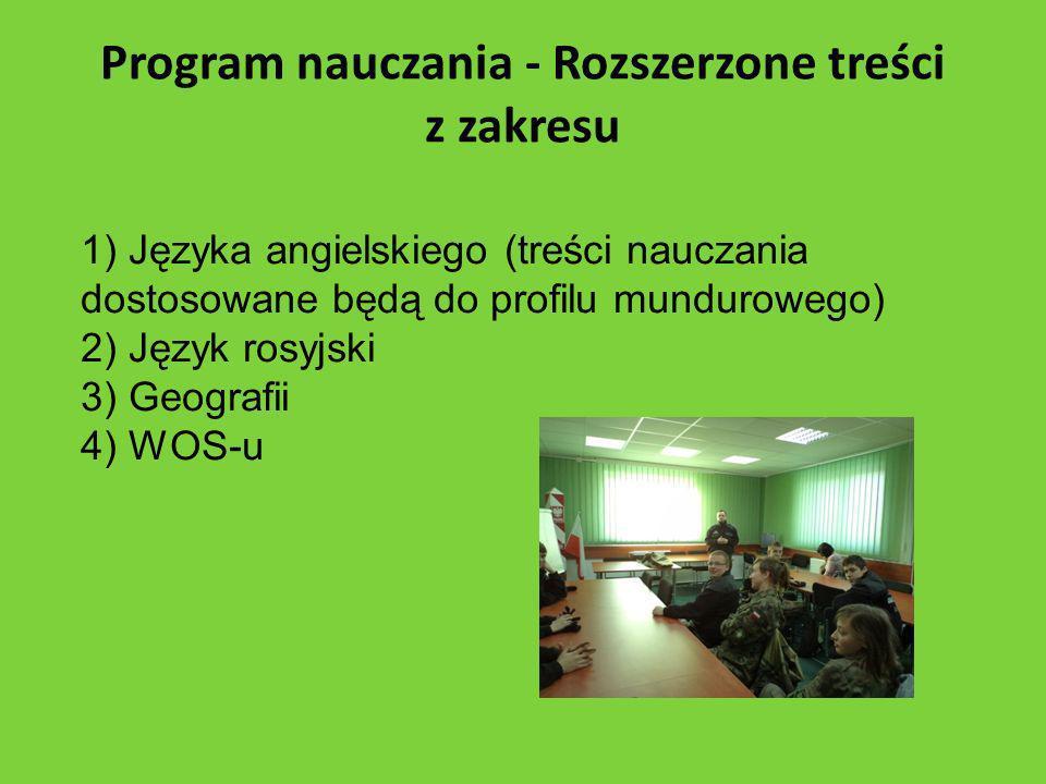 Program nauczania - Rozszerzone treści z zakresu 1) Języka angielskiego (treści nauczania dostosowane będą do profilu mundurowego) 2) Język rosyjski 3) Geografii 4) WOS-u