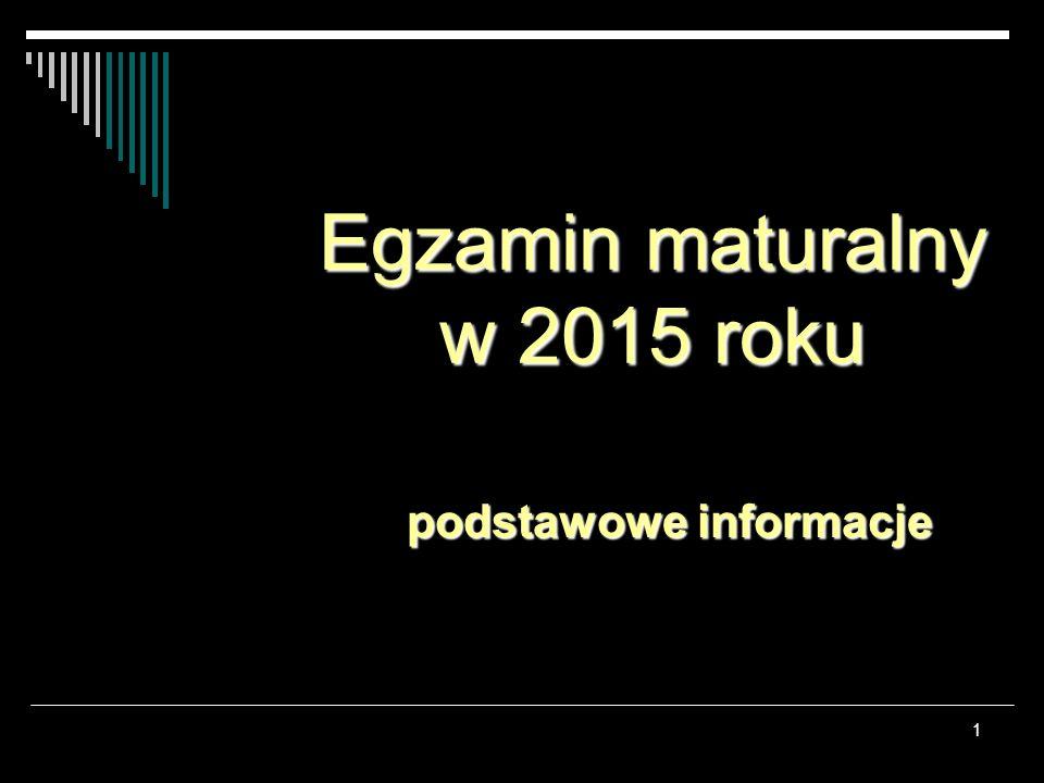 1 Egzamin maturalny w 2015 roku podstawowe informacje