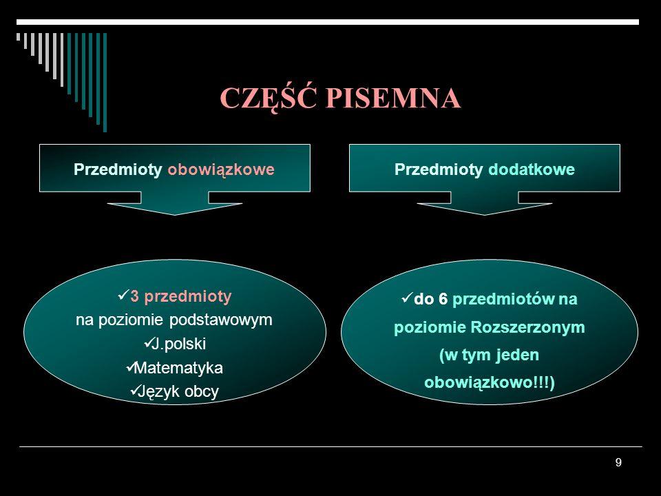 9 3 przedmioty na poziomie podstawowym J.polski Matematyka Język obcy do 6 przedmiotów na poziomie Rozszerzonym (w tym jeden obowiązkowo!!!) CZĘŚĆ PIS